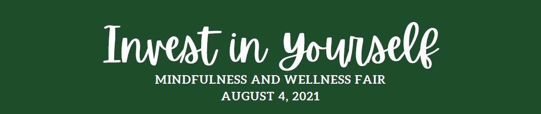 Invest in Yourself: Mindfulness and Wellness Fair scheduled August 4, 2021